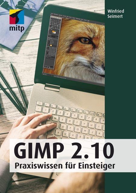 GIMP 2.10: Praxiswissen für Einsteiger